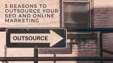 Three Reasons to Outsource Your SEO and Online Marketing