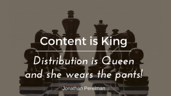 Content is King Distribution is Queen