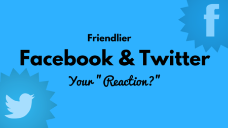"""Friendlier Facebook and Twitter – Your """"Reaction?"""""""