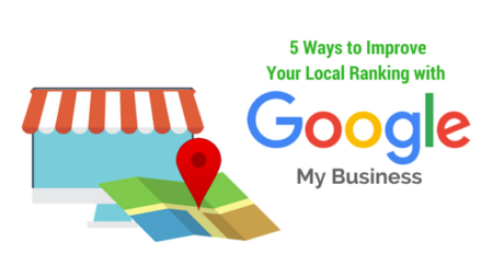 5 Ways to Improve Your Local Ranking with Google My Business